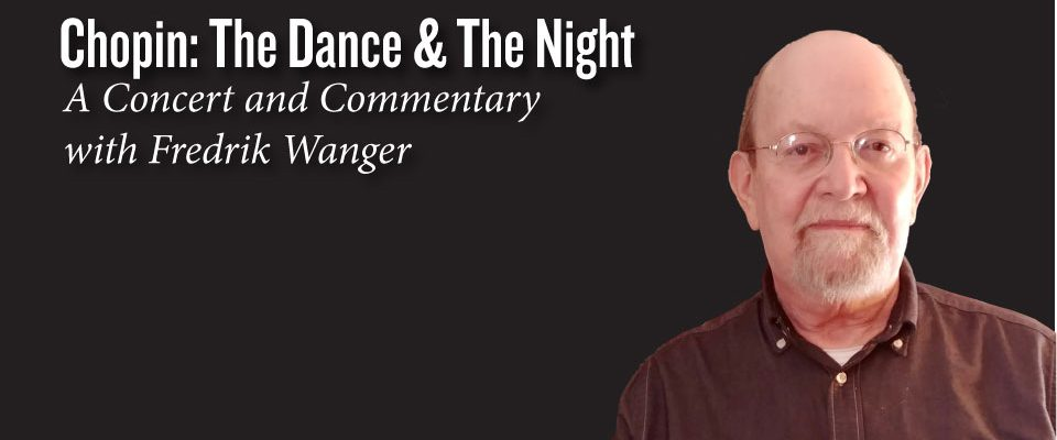 Chopin: The Dance & The Night: A Concert and Commentary with Fredrik Wanger